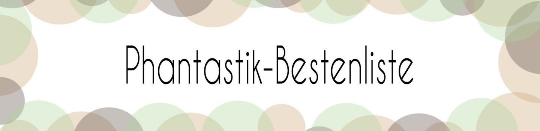 Phantastik-Bestenliste: Über das Was, Wer, Wann und vor allem das Wieso